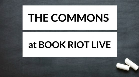 The Commons at Book Riot Live